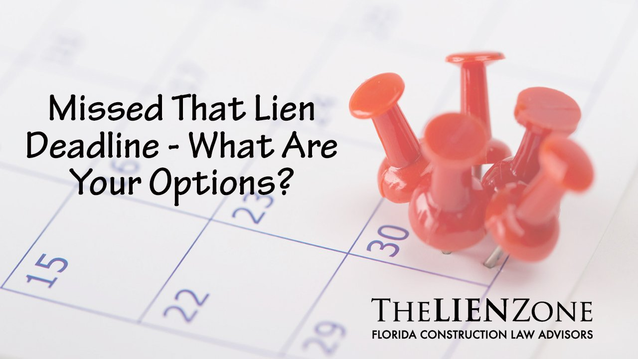 Missed That Lien Deadline – What Are Your Options?